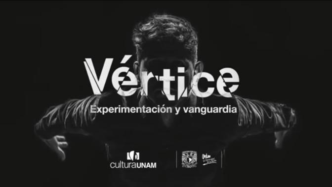 Festival Vértice: Experimentación y vanguardia, en la UNAM
